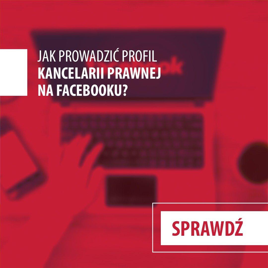 Social Media jako narzędzie dla prawnika? Część: Facebook w kancelarii prawnej